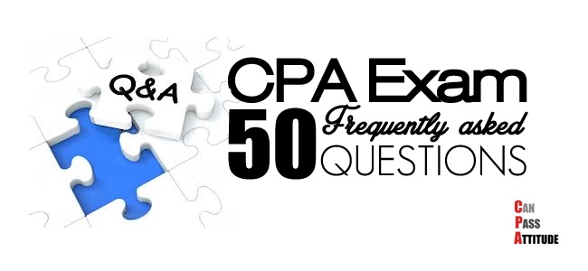CPA Exam FAQ: 50 Best Questions and Answers from Readers